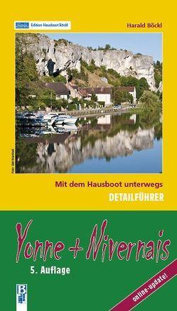 Yonne und Nivernais: Mit dem Hausboot unterwegs. Detailführer von Böckl,  Harald