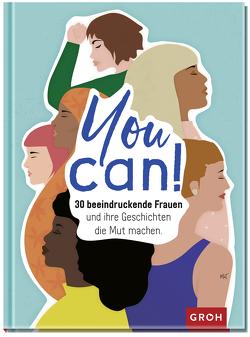 You can! 30 beeindruckende Frauen und ihre Geschichten die Mut machen. von Groh Redaktionsteam