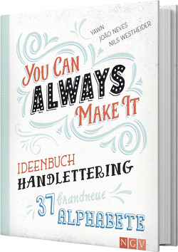You can always make it – Ideenbuch Handlettering von Greiling,  Sandra, Janssen,  Annika, Neves,  João, Westheider,  Nils