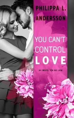 You Can't Control Love – Im Zweifel für die Liebe von Andersson,  Philippa L.