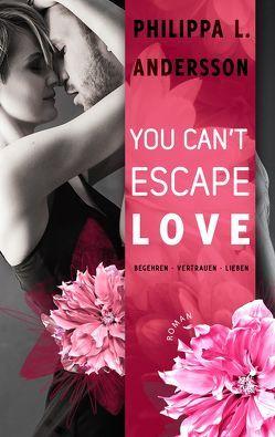 You Can't Escape Love – Begehren . Vertrauen . Lieben von Andersson,  Philippa L.