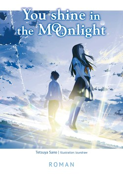You Shine in the Moonlight von loundraw, Sano,  Tetsuya, Steinle,  Christine