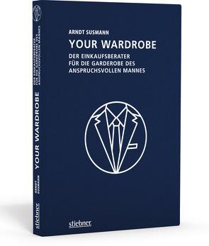 Your Wardrobe – Der Einkaufsberater für die Garderobe des anspruchsvollen Mannes von Susmann,  Arndt