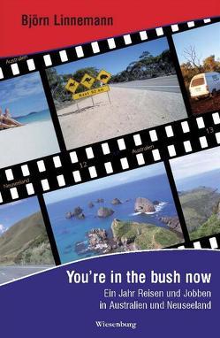 You're in the bush now – Ein Jahr Reisen und Jobben in Australien und Neuseeland von Linnemann,  Björn