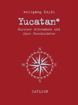 Yucatan von Koydl,  Wolfgang