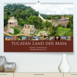 Yucatán Land der Maya (Premium, hochwertiger DIN A2 Wandkalender 2021, Kunstdruck in Hochglanz) von Tappeiner,  Kurt
