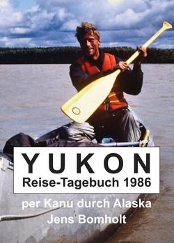 YUKON Reise-Tagebuch 1986 von Bomholt,  Jens