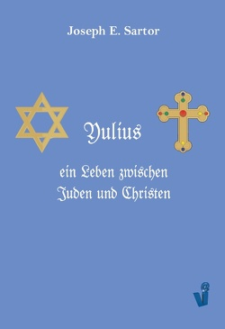 Yulius, ein Leben zwischen Juden und Christen von Sartor,  Joseph E.
