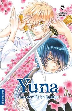 Yuna aus dem Reich Ryukyu 05 von Hibiki,  Wataru