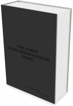 Yuri Albert: Elitär-demokratische Kunst von Albert,  Yuri, Bienert,  Dorothee, Frangenberg,  Frank, Frimmel,  Sandra, Hänsgen,  Sabine, Witte,  Georg