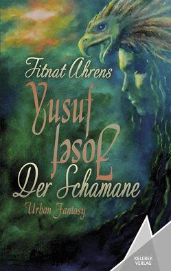Yusuf der Schamane von Ahrens,  Fitnat, Verlag,  Kelebek
