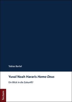 Yuval Noah Hararis Homo Deus von Bartel,  Tobias