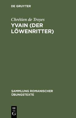 Yvain (Der Löwenritter) von Baehr,  Rudolf, Chrétien de Troyes