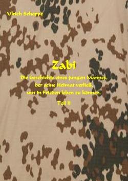 ZABI – Die Geschichte eines jungen Afghanen, der seine Heimat verließ, um in Frieden leben zu können – Teil II von Schoppe,  Ulrich