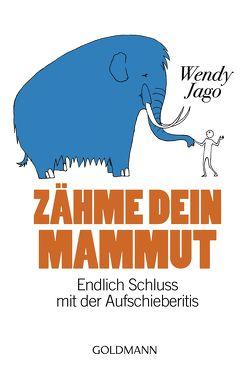 Zähme dein Mammut von Jago ,  Wendy, Kuhlmann-Krieg,  Susanne