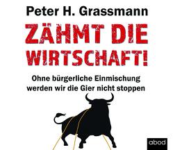 Zähmt die Wirtschaft! von Grassmann,  Peter H, Pappenberger,  Sebastian