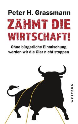 Zähmt die Wirtschaft! von Grassmann,  Peter H