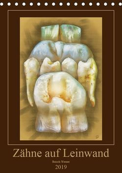 Zähne auf Leinwand (Tischkalender 2019 DIN A5 hoch)