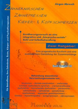 Zähneknirschen, Zähnepressen, Kieferschmerzen, Kopfschmerzen von Abresch,  Jürgen