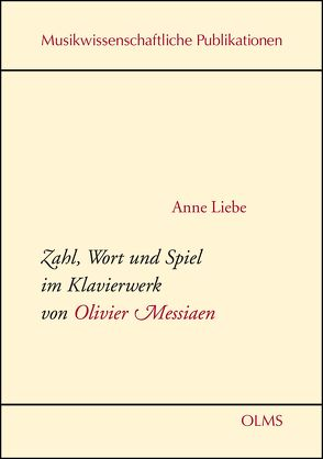 Zahl, Wort und Spiel im Klavierwerk von Olivier Messiaen von Liebe,  Anne