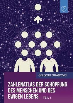 Zahlenatlas der Schöpfung des Menschen und des ewigen Lebens (Teil 1) von Grabovoi,  Grigori