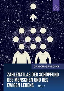 Zahlenatlas der Schöpfung des Menschen und des ewigen Lebens (Teil 2) von Grabovoi,  Grigori