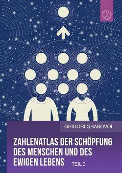 Zahlenatlas der Schöpfung des Menschen und des ewigen Lebens (Teil 3) von Grabovoi,  Grigori
