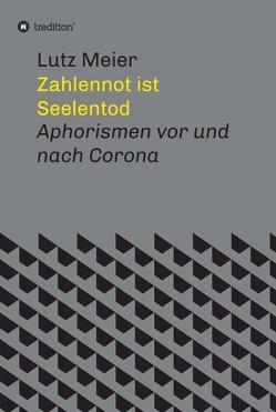 Zahlennot ist Seelentod von Meier,  Lutz