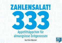 Zahlensalat! 333 Appetithäppchen für ahnungslose Zeitgenossen von Woeckel,  Peter