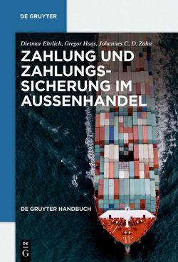 Zahlung und Zahlungssicherung im Außenhandel von Ehrlich,  Dietmar, Haas,  Gregor, Zahn,  Johannes C. D.