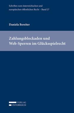 Zahlungsblockaden und Web-Sperren im Glücksspielrecht von Bereiter,  Daniela