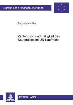 Zahlungsort und Fälligkeit des Kaufpreises im UN-Kaufrecht von Müller,  Sebastian