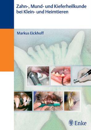Zahn- und Kieferheilkunde bei Klein- und Heimtieren von Eickhoff,  Markus
