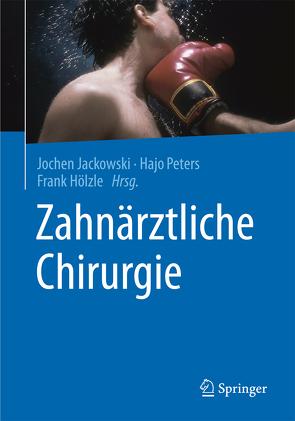 Zahnärztliche Chirurgie von Hölzle,  Frank, Jackowski,  Jochen, Peters,  Hajo