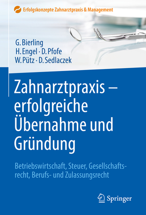 Zahnarztpraxis – erfolgreiche Übernahme und Gründung von Bierling,  Götz, Engel,  Harald, Pfofe,  Daniel, Pütz,  Wolfgang, Sedlaczek,  Dietmar