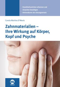 Zahnmaterialien – Ihre Wirkung auf Körper, Kopf und Psyche von D'Mexis,  Carola