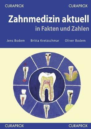 Zahnmedizin aktuell in Fakten und Zahlen von Bodem,  Jens, Bodem,  Oliver, Kretzschmar,  Britta
