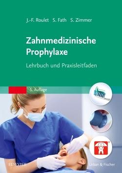 Zahnmedizinische Prophylaxe von Fath,  Susanne, Roulet,  Jean-Francois, Zimmer,  Stefan