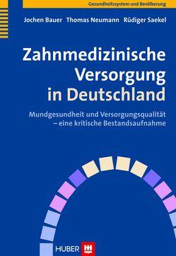 Zahnmedizinische Versorgung in Deutschland von Bauer,  Jochen