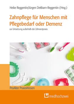 Zahnpflege für Menschen mit Pflegebedarf oder Demenz von Dettbarn-Reggentin,  Jürgen, Reggentin,  Heike