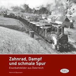 Zahnrad, Dampf und schmale Spur – Eisenbahnbilder aus Österreich von Dr.-Ing. Baumann,  Heinrich