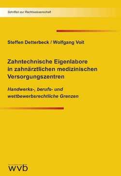 Zahntechnische Eigenlabore in zahnärztlichen medizinischen Versorgungszentren von Detterbeck,  Steffen, Voit,  Wolfgang