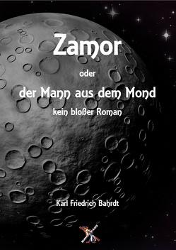 Zamor oder der Mann aus dem Mond – kein bloßer Roman von Bahrdt,  Karl Friedrich