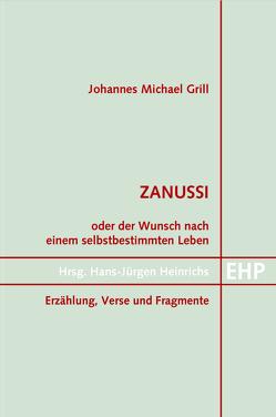 Zanussi. Oder der Wunsch nach einem selbstbestimmten Leben von Grill,  Johannes Michael, Heinrichs,  Hans-Jürgen