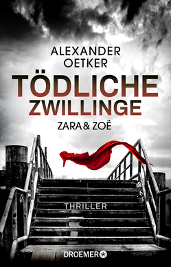 Zara und Zoë – Tödliche Zwillinge von Oetker,  Alexander