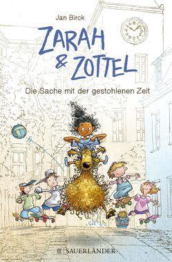 Zarah und Zottel – Die Sache mit der gestohlenen Zeit von Birck,  Jan