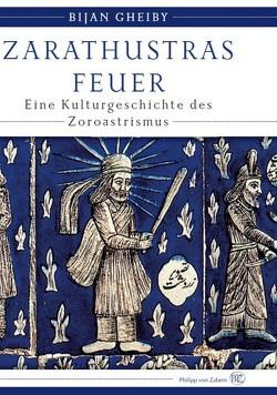 Zarathustras Feuer von Gheiby,  Bijan
