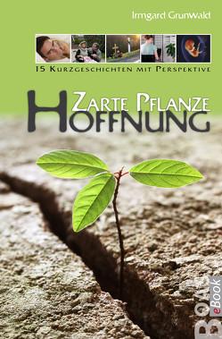 Zarte Pflanze Hoffnung von Grunwald,  Irmgard