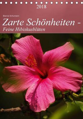 Zarte Schönheiten – Feine HibiskusblütenAT-Version (Tischkalender 2018 DIN A5 hoch) von Schumann,  Bianca