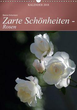 Zarte Schönheiten – Rosen (Wandkalender 2018 DIN A3 hoch) von Schumann,  Bianca